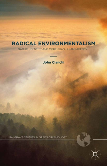 Radical Environmentalism - Nature, Identity and More-than-human Agency ebook by J. Cianchi