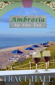 Ambrosia by the Sea ebook by Traci Hall