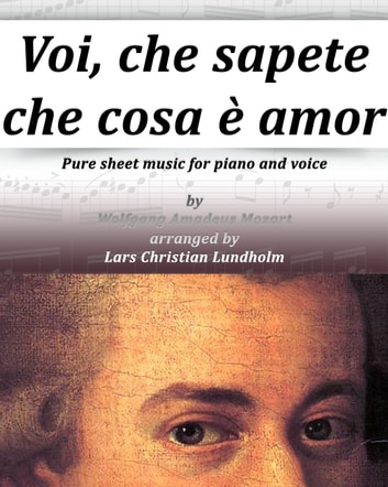 Voi, che sapete che cosa è amor Pure sheet music for piano and voice by Wolfgang Amadeus Mozart arranged by Lars Christian Lundholm ebook by Pure Sheet Music