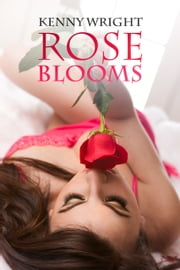 Rose Blooms: A Hotwife Romance ebook by Kenny Wright