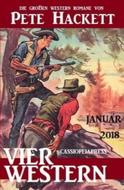 Vier Pete Hackett Western Januar 2018 ebook by Pete Hackett