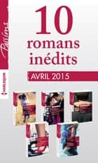 10 romans Passions inédits (n°529 à 533 - avril 2015) - Harlequin collection Passions ebook by Collectif