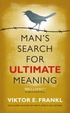 Man's Search for Ultimate Meaning eBook by Viktor E Frankl