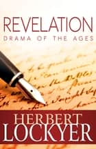 Revelation: Drama of the Ages ebook by Herbert Lockyer