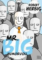 Mr. Big - humorvoll ebook by Robert Herbig