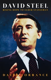 David Steel - Rising Hope to Elder Stateman ebook by David Torrance