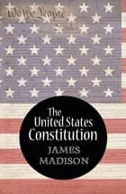 The United States Constitution (Annotated) ebook by James Madison