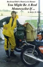 Motorcycle Road Trips (Vol. 5) Motorcycle Humor - You Might Be A Real Motorcyclist If ... ekitaplar by Robert Miller