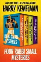 Four Rabbi Small Mysteries - Friday the Rabbi Slept Late, Saturday the Rabbi Went Hungry, Sunday the Rabbi Stayed Home, and Monday the Rabbi Took Off ebook by