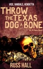 Throw the Texas Dog a Bone ebook by Russ Hall