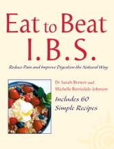 I.B.S.: Reduce Pain and Improve Digestion the Natural Way (Eat to Beat) ebook by Dr. Sarah Brewer,Michelle Berriedale-Johnson
