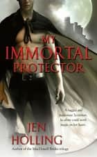 My Immortal Protector ebook by Jen Holling