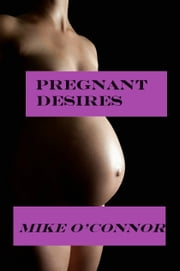 Pregnant Desires ebook by Mike O'Connor