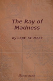 The Ray of Madness ebook by Capt SP Meek