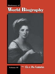 The 17th and 18th Centuries - Dictionary of World Biography, Volume 4 ebook by Frank N. Magill