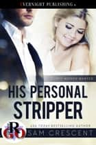 His Personal Stripper ebook by Sam Crescent