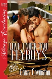 Love Under Two Flyboys ebook by Cara Covington