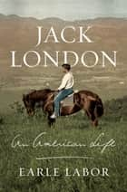 Jack London: An American Life ebook by Earle Labor