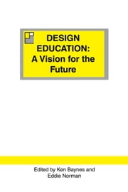 Design Education: A Vision for the Future ebook by Ken Baynes,Eddie Norman