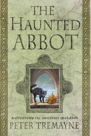 The Haunted Abbot - A Mystery of Ancient Ireland ebook by Peter Tremayne