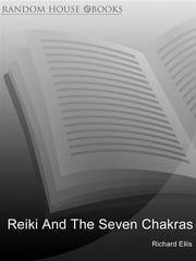 Reiki And The Seven Chakras - Your Essential Guide to the First Level ebook by Richard Ellis