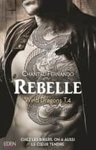 Rebelle - Wind Dragons T.4 eBook by Chantal Fernando