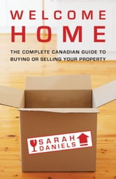Welcome Home - Insider Secrets to Buying or Selling Your Property -- A Canadian Guide ebook by Sarah Daniels