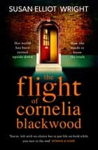 The Flight of Cornelia Blackwood ebook by Susan Elliot Wright