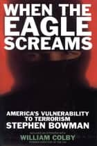 When The Eagle Screams ebook by Stephen Bowman