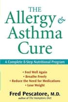 The Allergy and Asthma Cure ebook by Fred Pescatore M.D.