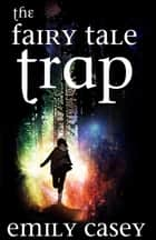 The Fairy Tale Trap ebook by Emily Casey
