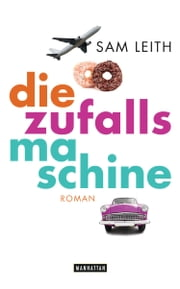 Die Zufallsmaschine - Roman ebook by Sam Leith