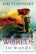 Worlds in Words ebook by Aiki Flinthart