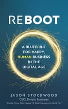 Reboot - A Blueprint for Happy, Human Business in the Digital Age ebook by Jason Stockwood