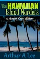 The Hawaiian Island Murders ebook by Arthur A. Lee