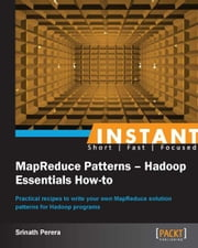 Instant MapReduce Patterns  Hadoop Essentials How-to ebook by Srinath Perera