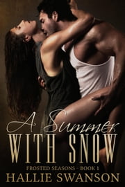 A Summer With Snow - Frosted Seasons, #1 ebook by Hallie Swanson,J Wells