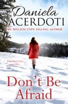 Don't Be Afraid - From the bestselling author of Watch Over Me ebook by