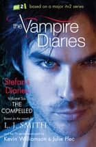 The Vampire Diaries: Stefan's Diaries: The Compelled - Book 6 ebook by L J Smith