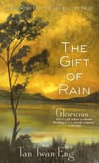 The Gift of Rain - A Novel ebook by Tan Twan Eng