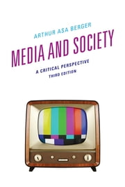 Media and Society - A Critical Perspective ebook by Arthur Asa Berger, San Francisco State University