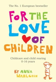 For The Love Of Children ebook by Wahlgren, Anna