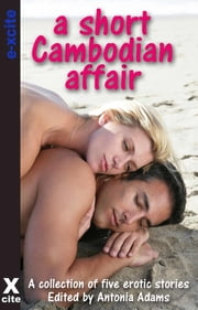 A Short Cambodian Affair - A collection of five erotic stories ebook by Blair,Jean-Philippe Aubourg,Sexton Black,Tabitha Rayne,Elizabeth Coldwell