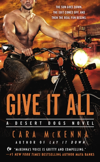 Give It All - A Desert Dogs Novel ebook by Cara McKenna