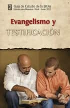 Guía de estudio de la Biblia / Abril - Junio 2012 - Evangelismo y Testificación ebook by Joe E. Webb