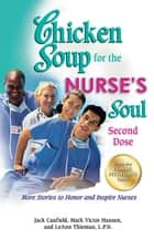 Chicken Soup for the Nurse's Soul: Second Dose - More Stories to Honor and Inspire Nurses ebook by Jack Canfield, Mark Victor Hansen