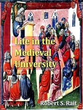 Life in the Medieval University [Illustrated] ebook by Robert S. Rait