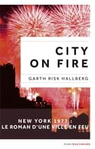 City on fire, édition canadienne ebook by Garth RISK HALLBERG, Elisabeth PEELLAERT