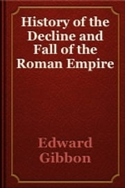 The History Of The Decline And Fall Of The Roman Empire, by Edward Gibbon V.1 ebook by Edward Gibbon