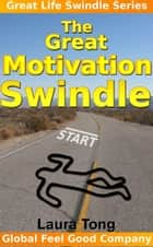 The Great Motivation Swindle ebook by Laura Tong